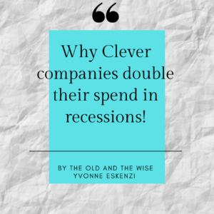 Why Clever Companies double their spend in recessions!